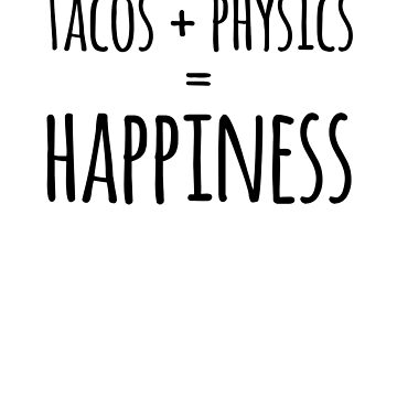 Tacos Plus Physics Equals Happiness by the-elements