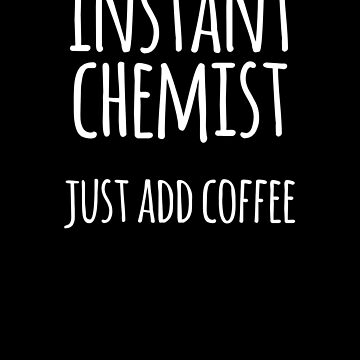Instant Chemist, Just Add Coffee by the-elements