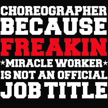 Choreographer because Miracle Worker not a job title by losttribe