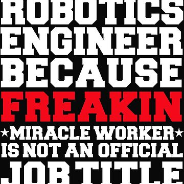 Robotics Engineer because Miracle Worker not a job title Engineering by losttribe