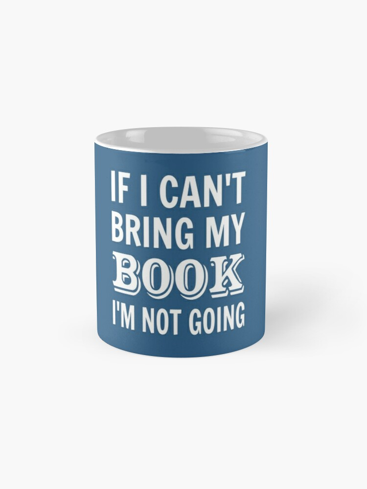 Alternate view of If I Can't Bring My Book I'm Not Going Mug