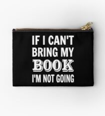 If I Can't Bring My Book I'm Not Going Studio Pouch
