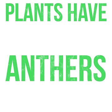 Plants Have All the Anthers Tshirt for Botanists by noirty