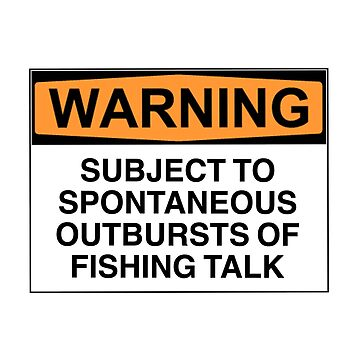 Warning: subject to spontaneous outbursts of fishing talk by Bundjum