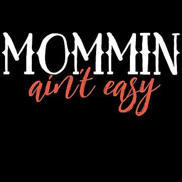 Mommin' ain't EASY by Boogiemonst