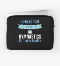 Education Is Important but Gymnastics Is Importanter Laptop Sleeve