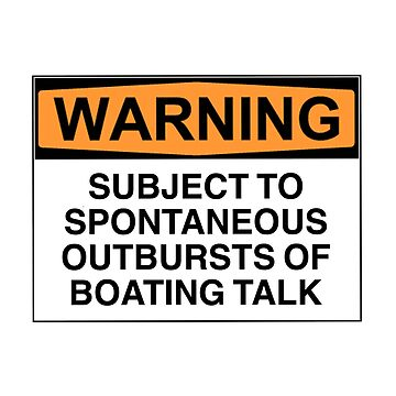 Warning: Subject to spontaneous outbursts of boating talk by Bundjum