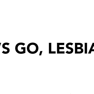 Let's Go, Lesbians!  by OdetteS