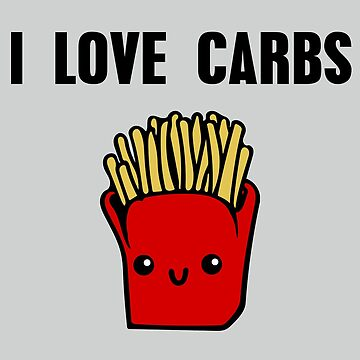 I Love Carbs High Carb Diet French Fries by TheCreekMan