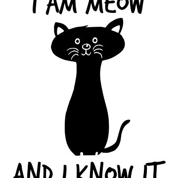 Black Cat T-shirt: I Am Meow And I Know It by drakouv