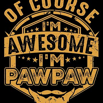 Of Course I'm Awesome I'm Pawpaw pa/Papa Gift by BBPDesigns