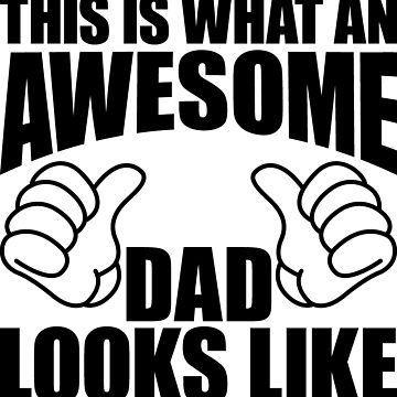 This is what an awesome dad looks like by BlooMoo