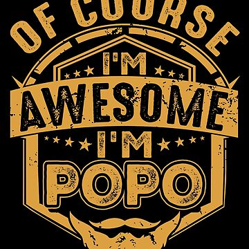 Of Course I'm Awesome I'm Popo pa/Papa Gift by BBPDesigns
