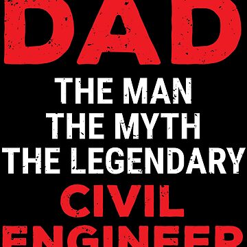 Dad The Man Myth Legendary Civil Engineer T-shirt by zcecmza