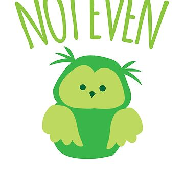 NOT EVEN OWL (Kiwi New Zealand funny saying meaning not even AU) by jazzydevil