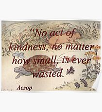 No Act Of Kindness - Aesop Poster