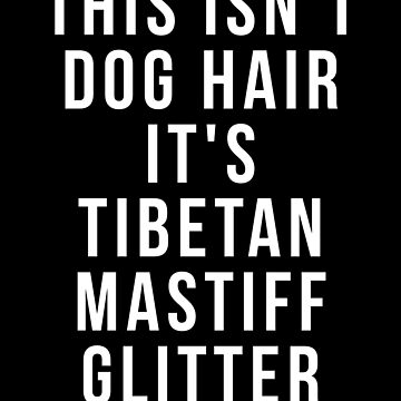 This Isn't Dog Hair It's Tibetan Mastiff Glitter shirt by reallsimplelife