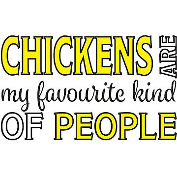 Chicken Funny Design - Chickens Are My Favourite Kind Of People by kudostees