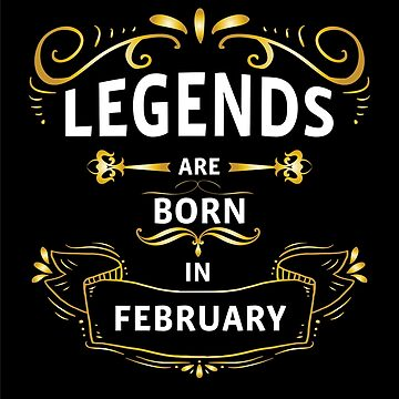 Legend Are Born In February by tastydesign