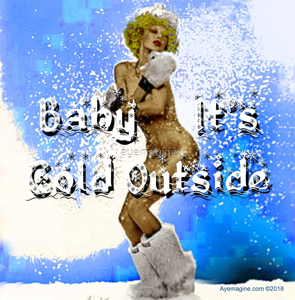 Baby It's Cold Outside by ayemagine