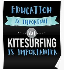 Education Is Important but Kitesurfing Is Importanter Poster