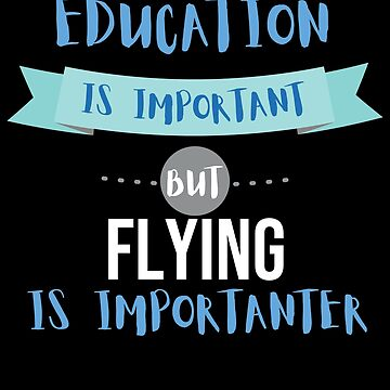 Education Is Important but Flying Is Importanter by epicshirts