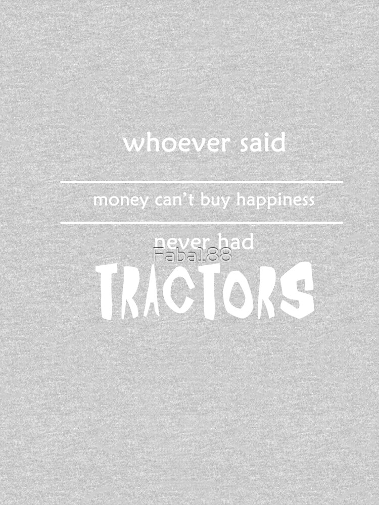 Whoever said money can't buy happiness never had tractors  by Faba188