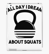 All Day I Dream About Squats with Kettle Bell for Kettle Bell Squats iPad Case/Skin