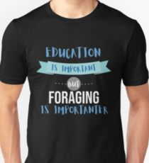 Education Is Important but Foraging Is Importanter Unisex T-Shirt