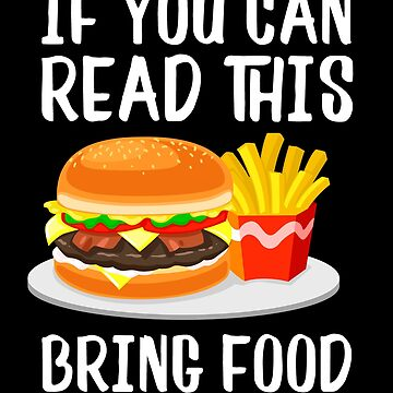 If You Can Read This Bring Food - Hamburger by juniperdesign