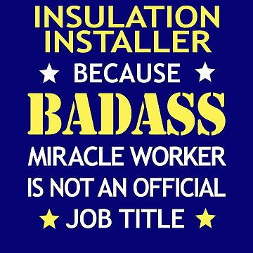 Insulation Installer Badass Birthday Funny Christmas Cool Gift by smily-tees