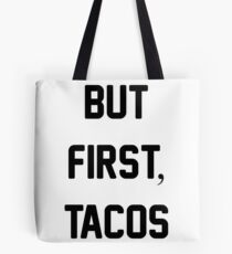 But First Tacos Tote Bag