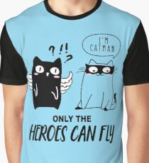 cat man only the heroes can fly Graphic T-Shirt