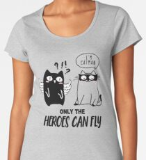 cat man only the heroes can fly Women's Premium T-Shirt