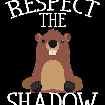 Respect The Shadow Groundhog Day Shirt by Aewood924