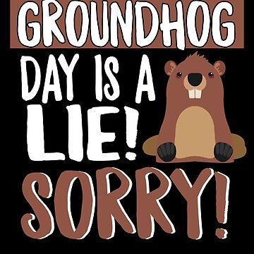 Groundhog Day Is A Lie Sorry by Aewood924