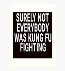 Surely Not Everybody Was Kung Fu Fighting Shirt Art Print