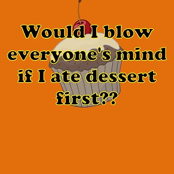 'Would I blow everyone's mind if I ate dessert first??' by pauljamesfarr
