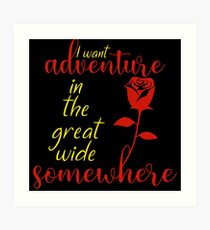 I Want Adventure in the Great Wide Somewhere Rose Design Art Print
