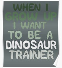 When i grow up i want to be a dinosaur trainer Poster
