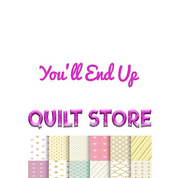 Funny Quilting Gift T Shirt For Quilters Sewers and Crafters by jimwest001