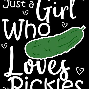 Pickles Just A Girl Cute Pickle Lover Gift Idea by kh123856