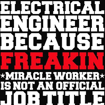 Electrical Engineer because Miracle Worker not a job title Engineering by losttribe