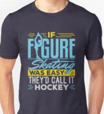 Camiseta unisex Si el patinaje artístico fuera fácil, lo llamarían hockey.