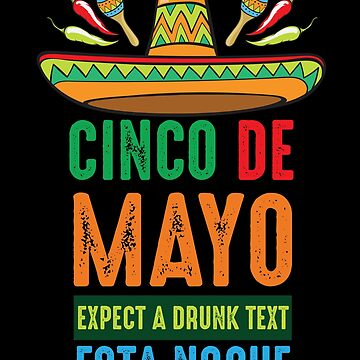 Cinco De Mayo Expect A Drunk Text Esta Noche by Poxiel