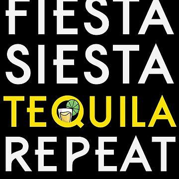 Fiesta Siesta Tequila Repeat by Poxiel