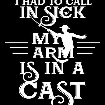 I Had To Call In Sick My Arm Is In A Cast by Poxiel
