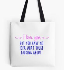I love you, but I have no idea what you're talking about Tote Bag