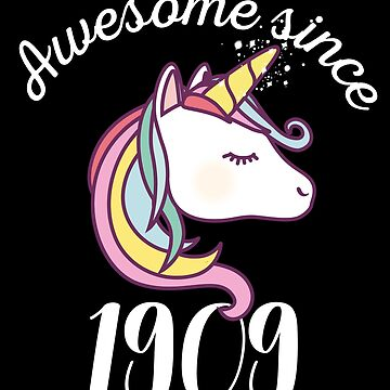 Awesome Since 1909 Funny Unicorn Birthday by with-care