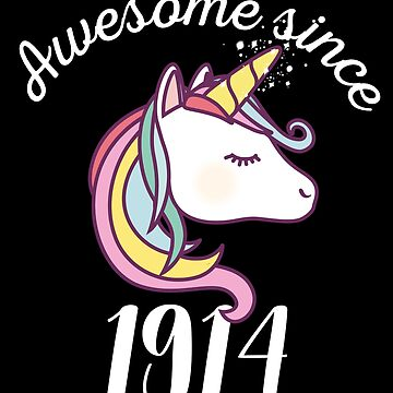 Awesome Since 1914 Funny Unicorn Birthday by with-care